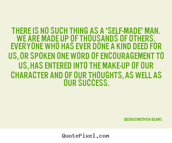 Design custom picture quotes about success - There is no such thing as a 'self-made' man. we are made up of thousands..