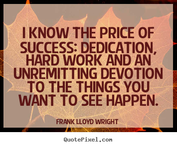 Frank Lloyd Wright picture quotes - I know the price of success: dedication, hard.. - Success quotes
