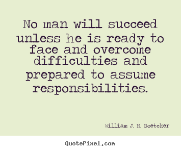 Success quotes - No man will succeed unless he is ready to face and overcome..