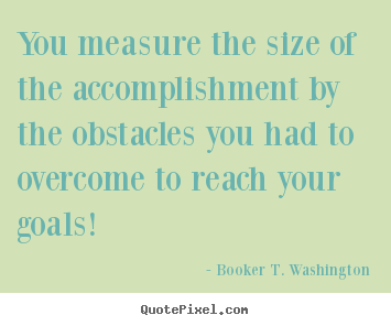 Booker T. Washington picture quotes - You measure the size of the accomplishment by the obstacles.. - Success quotes