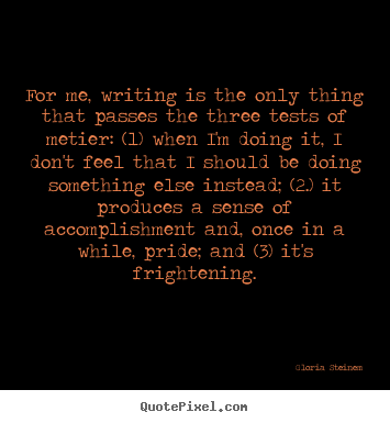 Sayings about success - For me, writing is the only thing that passes the..