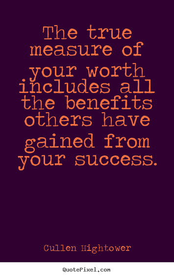 Quotes about success - The true measure of your worth includes all the..