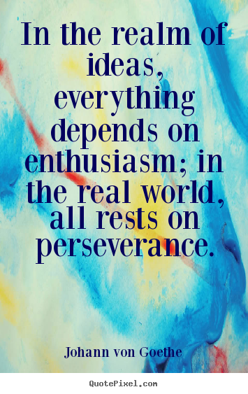 Success quotes - In the realm of ideas, everything depends on enthusiasm; in the real world,..