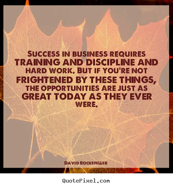 David Rockefeller picture quote - Success in business requires training and.. - Success quotes