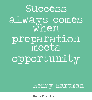 Success sayings - Success always comes when preparation meets opportunity