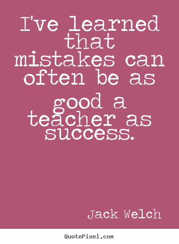 Make custom picture quotes about success - I've learned that mistakes can often be as good..