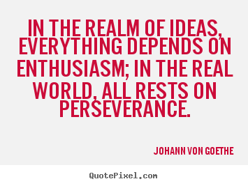 Design your own picture quotes about success - In the realm of ideas, everything depends on enthusiasm;..