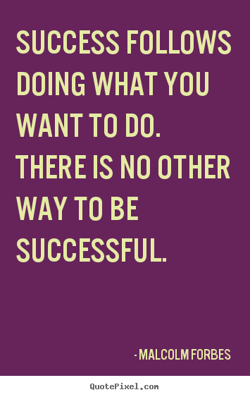 Quote about success - Success follows doing what you want to do. there..