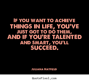 Juliana Hatfield pictures sayings - If you want to achieve things in life, you've.. - Success quotes
