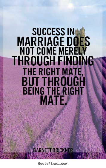 Barnett Brickner picture quotes - Success in marriage does not come merely through finding the right.. - Success quotes