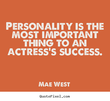 Success quotes - Personality is the most important thing to an actress's success.