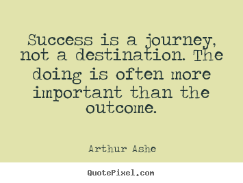 Quotes about success - Success is a journey, not a destination. the doing is often more important..