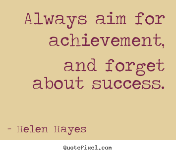 Quotes about success - Always aim for achievement, and forget about..