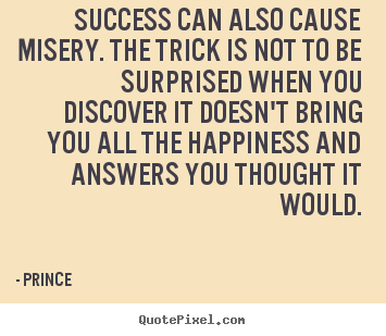 Make personalized picture quotes about success - Success can also cause misery. the trick is not to be..