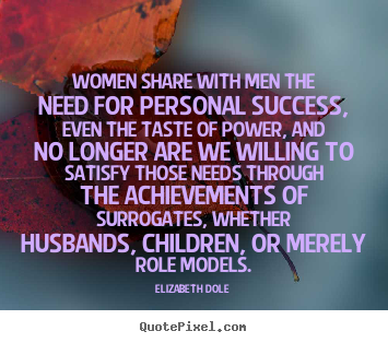 Success quotes - Women share with men the need for personal success,..