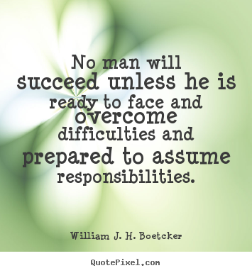 No man will succeed unless he is ready to face.. William J. H. Boetcker popular success quotes