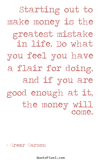 Create custom poster quotes about success - Starting out to make money is the greatest mistake in..