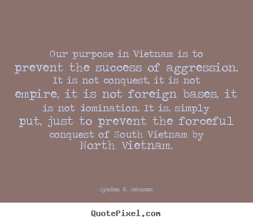 Customize picture quotes about success - Our purpose in vietnam is to prevent the success of aggression. it is..