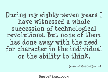Success sayings - During my eighty-seven years i have witnessed a whole..