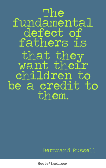 Success quotes - The fundamental defect of fathers is that they want their children to..