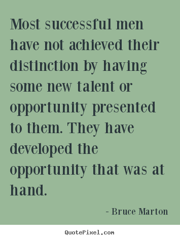 Most successful men have not achieved their distinction by.. Bruce Marton best success quote