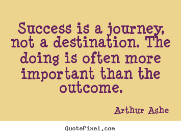Arthur Ashe picture quotes - Success is a journey, not a destination. the.. - Success sayings