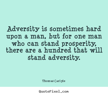Success quotes - Adversity is sometimes hard upon a man, but for..