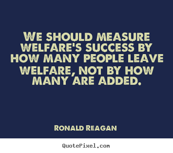 Success quotes - We should measure welfare's success by how many..