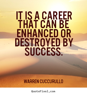 Make custom picture quote about success - It is a career that can be enhanced or destroyed by success.