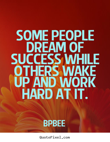 Create graphic picture quotes about success - Some people dream of success while others wake up and..