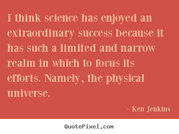 Quotes about success - I think science has enjoyed an extraordinary success..