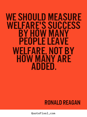 Create custom image quotes about success - We should measure welfare's success by how many people..
