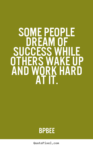 How to design poster quote about success - Some people dream of success while others wake..