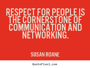 Success quotes - Respect for people is the cornerstone of communication..