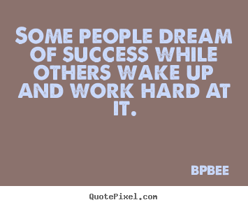 Some people dream of success while others wake.. BPBEE good success quotes