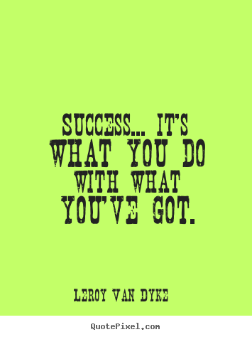 Leroy Van Dyke image quotes - Success... it's what you do with what you've got. - Success quotes