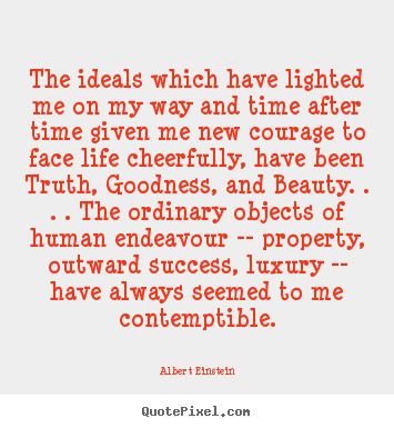 Albert Einstein picture sayings - The ideals which have lighted me on my way and time after.. - Success quotes