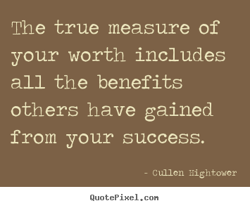 Make personalized picture quote about success - The true measure of your worth includes all the benefits..
