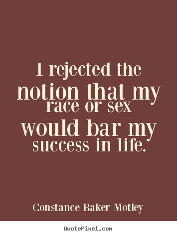 Make custom picture quote about success - I rejected the notion that my race or sex would..