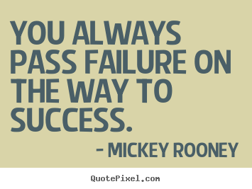 Design picture quotes about success - You always pass failure on the way to success.