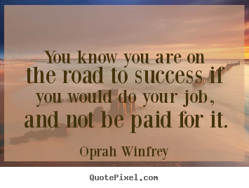 Quotes about success - You know you are on the road to success if you would do your job,..