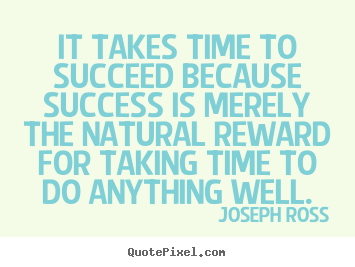 Success quotes - It takes time to succeed because success is..