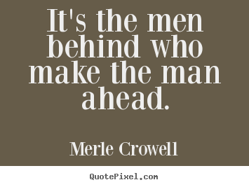 Success quotes - It's the men behind who make the man ahead.