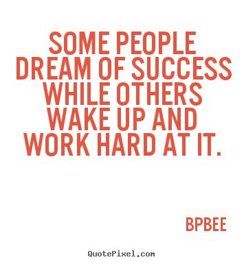 Quotes about success - Some people dream of success while others wake up and..