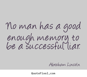 Design your own poster quote about success - No man has a good enough memory to be a successful..