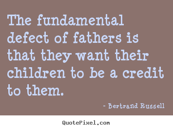 Success quotes - The fundamental defect of fathers is that..