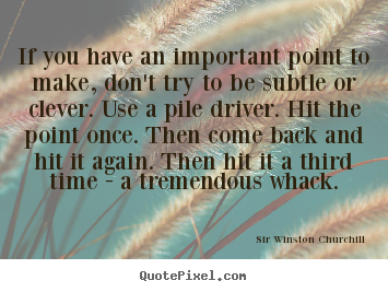 Success quotes - If you have an important point to make, don't try to be subtle..