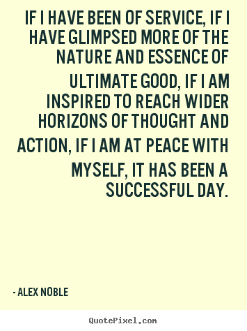 Make picture quote about success - If i have been of service, if i have glimpsed more of the nature..