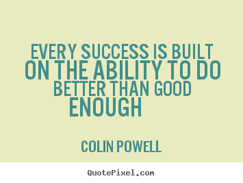 Success sayings - Every success is built on the ability to do better than..