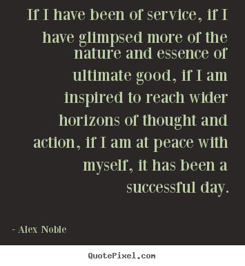 Design image quotes about success - If i have been of service, if i have glimpsed more of the nature..